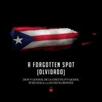 A Forgotten Spot (Olvidado) De La Ghetto, Ivy Queen, Pj Sin Suela, Lucecita Benitez & Zion & Lennox MP3