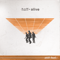 still feel. half•alive