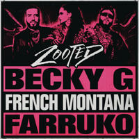 Zooted (feat. French Montana & Farruko) Becky G.