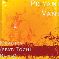 Maahiya (feat. Tochi Raina) Priyani Vani