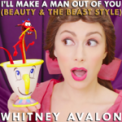 Free Download Whitney Avalon I'll Make a Man Out of You (Beauty & the Beast Style) Mp3