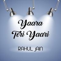 Yaara Teri Yaari Rahul Jain MP3