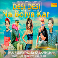 Desi Desi Na Bolya Kar (feat. Vicky Kajla) Raju Punjabi & Kd song
