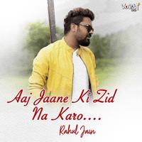 Aaj Jaane Ki Zid Na Karo Rahul Jain MP3