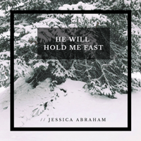 He Will Hold Me Fast Jessica Abraham MP3