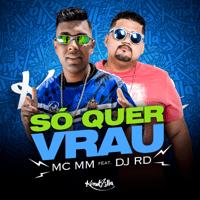 Só Quer Vrau (feat. DJ RD) Mc Mm