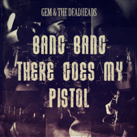 Bang Bang There Goes My Pistol Gem and the Deadheads MP3