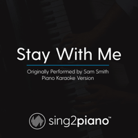 Stay with Me (Originally Performed by Sam Smith) [Piano Karaoke Version] Sing2Piano