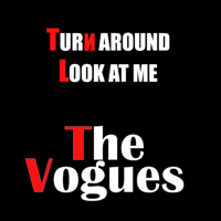 Turn Around Look at Me The Vogues