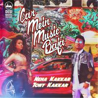 Car Mein Music Baja Neha Kakkar & Tony Kakkar