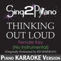 Thinking Out Loud (Female Key - No Instrumental) [Originally Performed By Ed Sheeran] [Piano Karaoke Version] Sing2Piano MP3