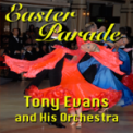 Free Download Tony Evans and His Orchestra Easter Parade (Instrumental Medium Swing) Mp3