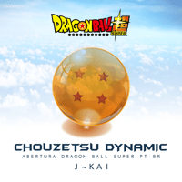 Chouzetsu Dynamic - Abertura Dragon Ball Super (PT-BR) J~Kai song