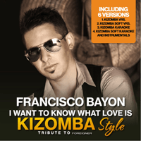 I Want to Know What Love Is (Kizomba Version) Francisco Bayon song