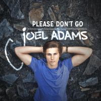 Please Don't Go Joel Adams