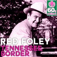 Tennessee Border (Remastered) Red Foley