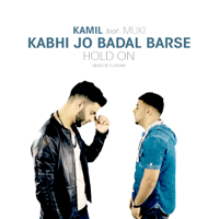 Kabhi Jo Badal Barse/Hold On (feat. Muki & TJ Rehmi) Kamil MP3