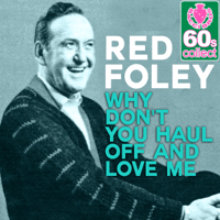 Why Don'y You Haul Off and Love Me (Remastered) Red Foley