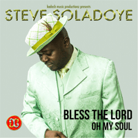 Bless the Lord Oh My Soul Steve Soladoye