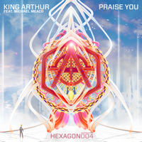Praise You (feat. Michael Meaco) King Arthur MP3
