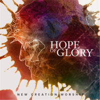 Hope of Glory New Creation Worship MP3