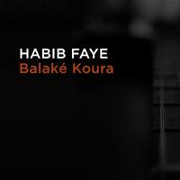 Balaké Koura (feat. Ablaye Cissoko) Habib Faye