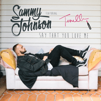 Say That You Love Me (feat. Tenelle) Sammy Johnson
