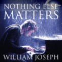 Free Download William Joseph Nothing Else Matters Mp3