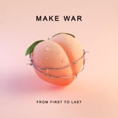 Make War - Single, From First to Last