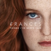 Things I've Never Said (Deluxe), Frances