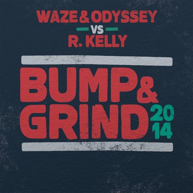 Bump & Grind 2014 (Waze & Odyssey vs. R. Kelly) [Radio Edit]