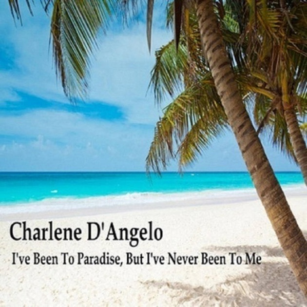 I've Been to Paradise, But I've Never Been to Me - Charlene D'Angelo