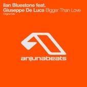Ilan Bluestone - Bigger Than Love (feat. Giuseppe De Luca) artwork