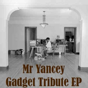 Mr Yancey  Gadget Tribute EP