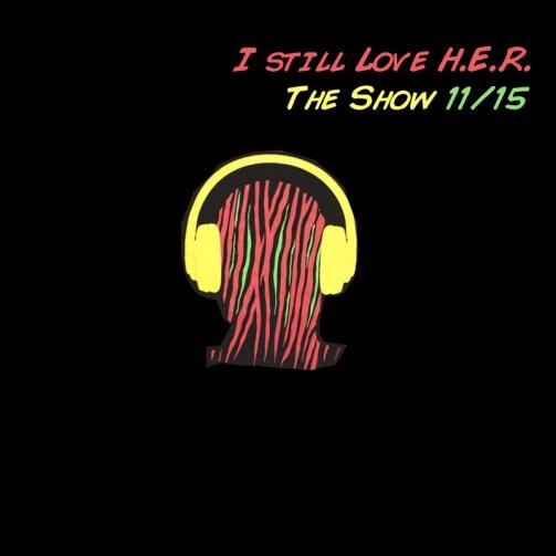 I still Love H.E.R. - The Show 11:15 (art)