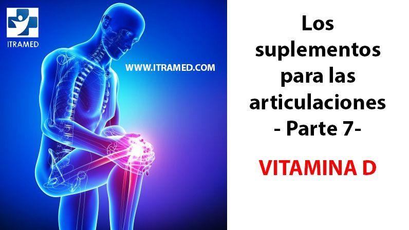 Los suplementos para las articulaciones - Parte 7 - Vitamina D
