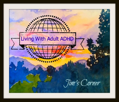 LivinWith Adult ADHD Jim's Corner