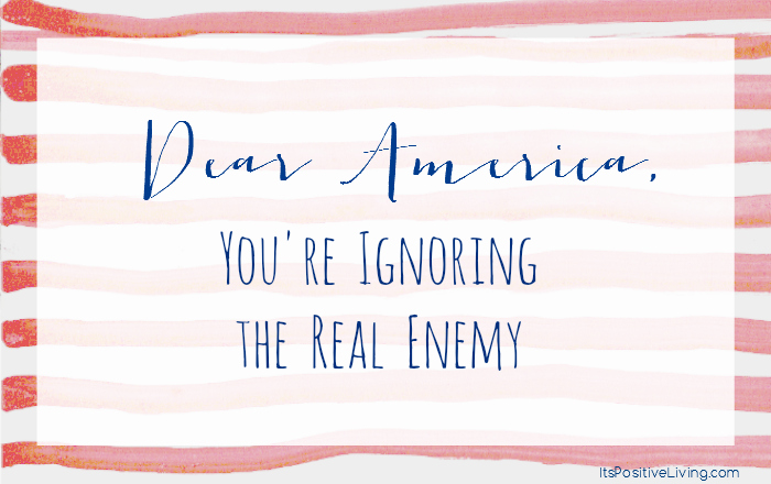 Dear America, You're Ignoring the Real Enemy