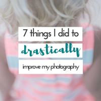 7 things I did to drastically improve my photography