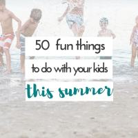50 things to do with kids in summer