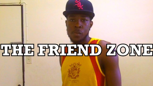 The Friend Zone! @Kevin2wokrayzee
