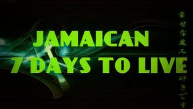 TruePatoisBoys……..Jamaican 7 Days To Live!!!