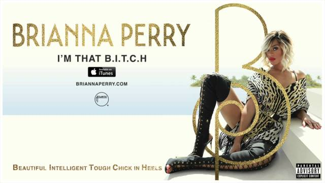 Brianna Perry – I'm That B.I.T.C.H. (Beautiful, Intelligent, Tough, Chick in Heels)