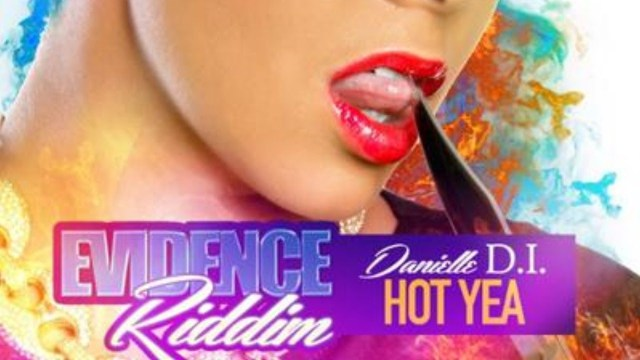 Danielle D.I. Hot Yea (Raw) [Evidence Riddim]