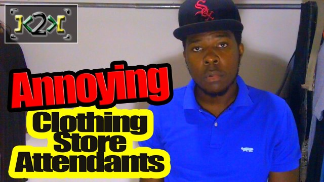 Annoying Clothing Store Attendants! – @Kevin2wokrayzee