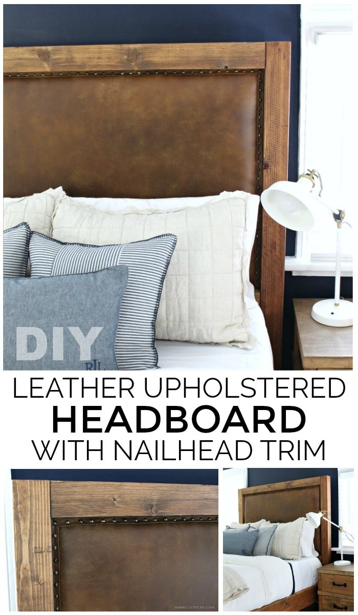 Making An Upholstered Headboard With Nailhead Trim Leather Upholstered Headboard Tutorial Jaime Costiglio