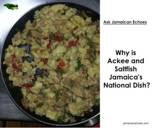 Why is Ackee and Saltfish Jamaica's National Dish?