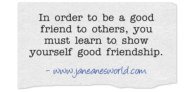 be a friend to yourself www.janeanesworld.com