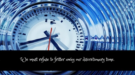 "Clock with words ""we must refuse to fritter away our discretionary time"""