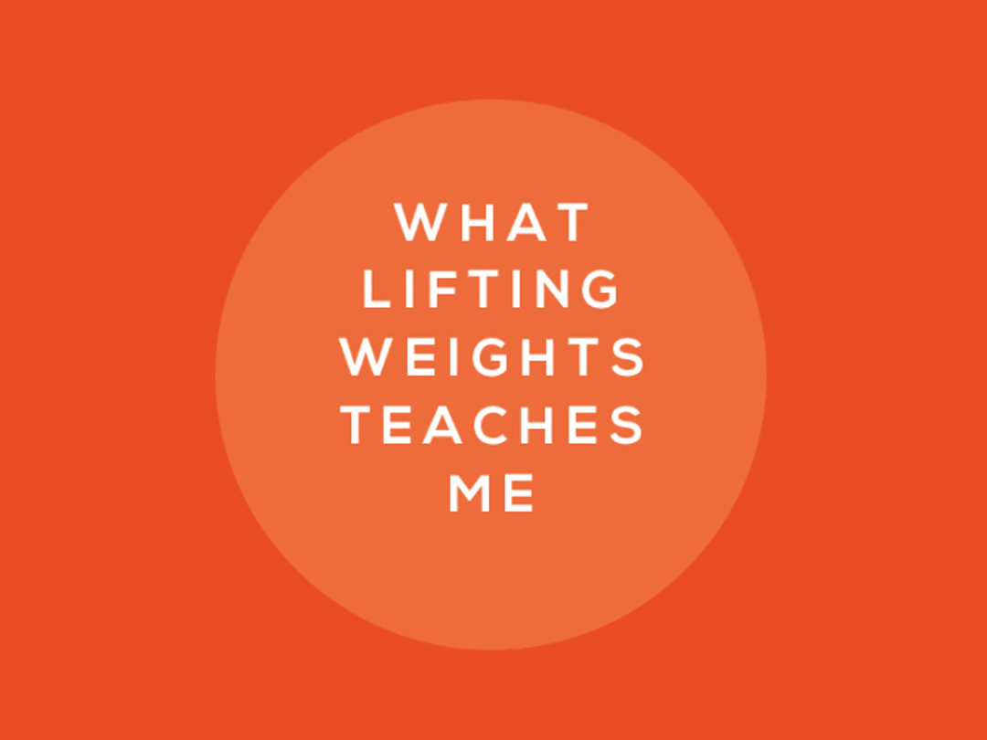 what lifting weights teaches me